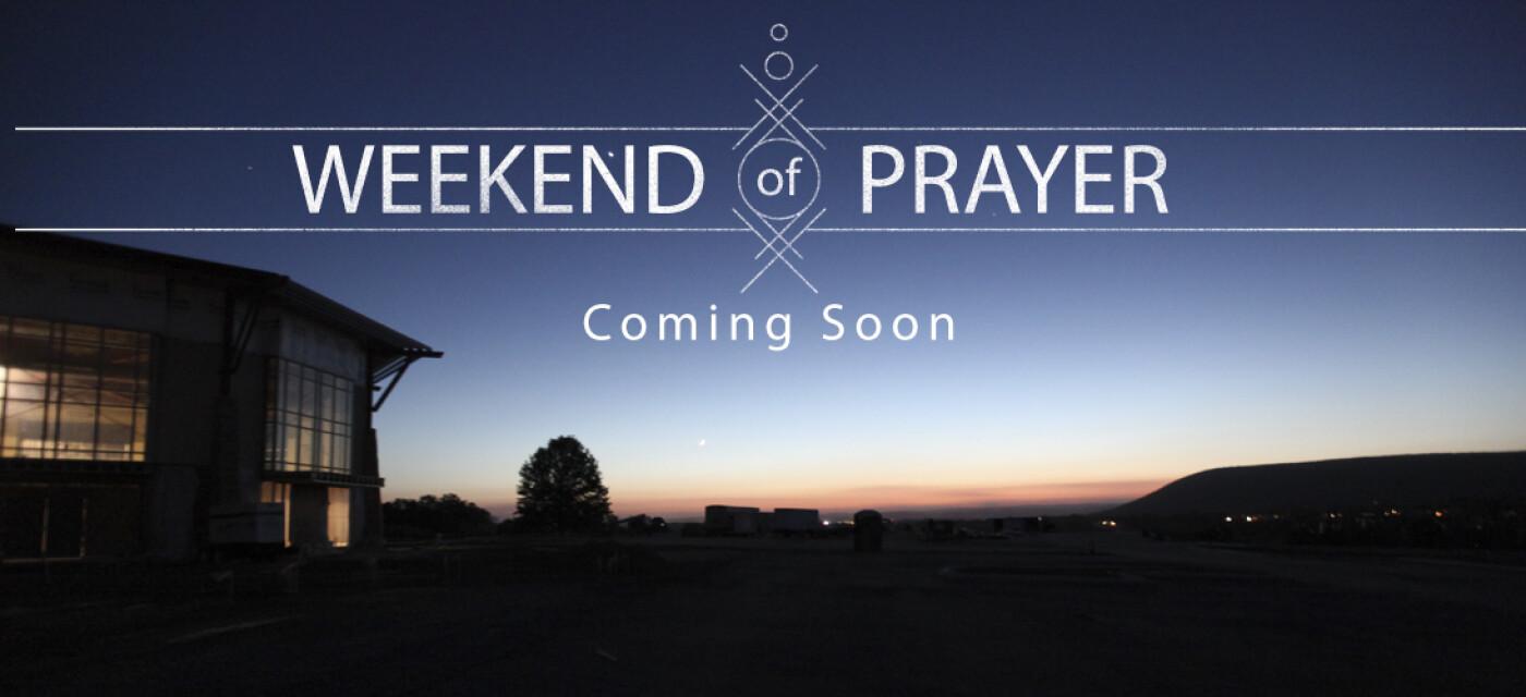 Weekend of Prayer Coming Soon